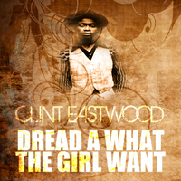 Clint Eastwood - Dread A What The Girl Want