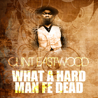 Clint Eastwood - What A Hard Man Fe Dead