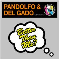 Pandolfo & Del Gado featuring Orlando Johnson - Better Than Me