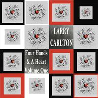Larry Carlton - Four Hands & A Heart Vol. 1