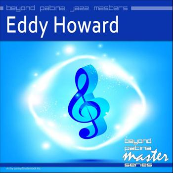 Eddy Howard - Beyond Patina Jazz Masters: Eddy Howard
