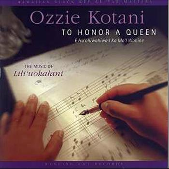 Ozzie Kotani - To Honor A Queen (E Ho'ohiwahiwa I Ka Mo'i Wahine) - The Music of Lili'uokalani