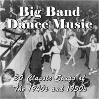 Various Artists - Big Band Dance Music: 30 Classic Songs of the 1940s and 1950s