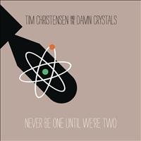 Tim Christensen And The Damn Crystals - Never Be One Until We're Two