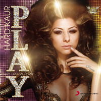 Hard Kaur - P.L.A.Y - Party Loud All Year