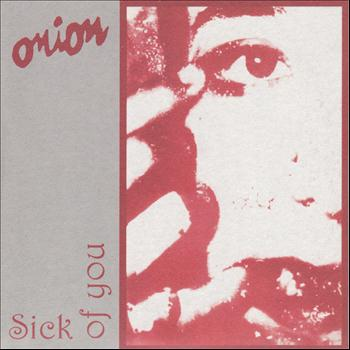 Onion - Sick of You