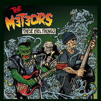 The Meteors - These Evil Things