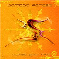 Bamboo Forest - Release your mind