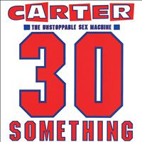 Carter The Unstoppable Sex Machine - 30 Something [Deluxe Version]