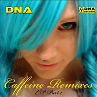 DNA - DNA - Caffeine Remixes EP Part 1
