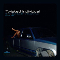 Twisted Individual - On the Back Seat of Her Daddy's Truck