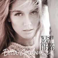 Delta Goodrem - Wish You Were Here