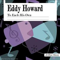 Eddy Howard - Eddy Howard: To Each His Own