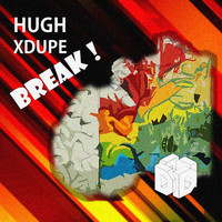 Hugh XDupe - Break! (Original Mix)