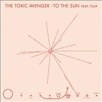 The Toxic Avenger - To the Sun (feat. Tulip)