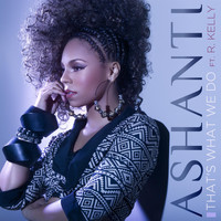 Ashanti - That's What We Do feat. R. Kelly