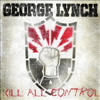 George Lynch - Kill All Control