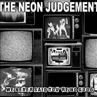 The Neon Judgement - We Never Said You're No Good