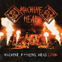 Machine Head - Machine F**king Head Live (Explicit)