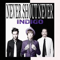 Never Shout Never - Indigo (Explicit)