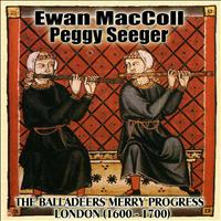 Ewan MacColl And Peggy Seeger - The Balladeers Merry Progress: London (1600 A.D. - 1700 A.D.)