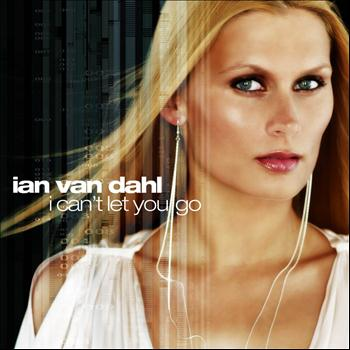 Ian Van Dahl - I Can't Let You Go