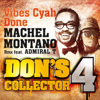 Machel Montano - Vibes Cyah Done (Remix) (Don's Collector, Vol. 4)