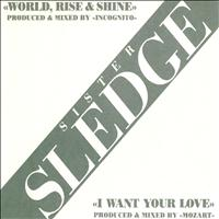 Sister Sledge - World Rise & Shine/ I Want Your Love