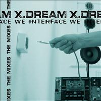 X-Dream - We Interface - The Mixes
