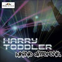 Harry Toddler - Whine Different - Single