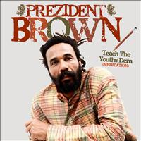 Prezident Brown - Teach The Youths Dem (Meditation) - Single