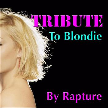 Rapture - Tribute To Blondie