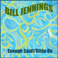Bill Jennings - Enough Said! / Glide On