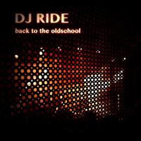 DJ Ride - Back to the Oldschool