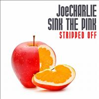 JoeCharlie, Sink The Pink - Stripped Off