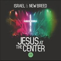 ISRAEL & NEW BREED - Jesus At The Center