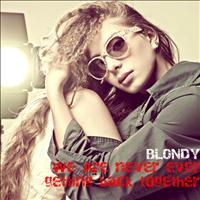Blondy - We Are Never Ever Getting Back Together