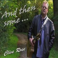 Clive Rose - And Then Some