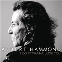 Albert Hammond - I Don't Wanna Lose You