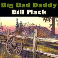 Bill Mack - Big Bad Daddy
