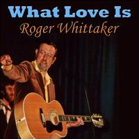 Roger Whittaker - What Love Is