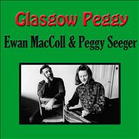 Ewan MacColl And Peggy Seeger - Glasgow Peggy