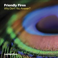 Friendly Fires - Why Don't You Answer