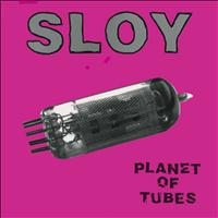 Sloy - Planet of Tubes
