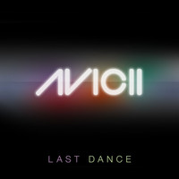 Avicii - Last Dance (Remixes)