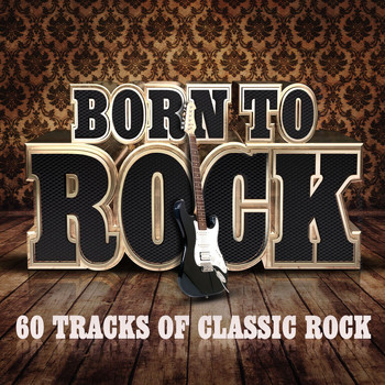 Various Artists - Born To Rock - 60 Tracks of Classic Rock
