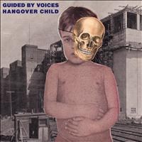 Guided By Voices - Hangover Child