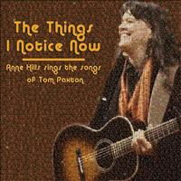 Anne Hills - The Things I Notice Now - Anne Hills Sings the Songs of Tom Paxton