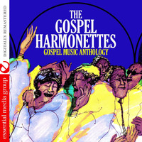 The Gospel Harmonettes - Gospel Music Anthology (Digitally Remastered)