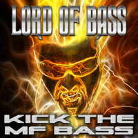 Lord Of Bass - Kick the Mf Bass (Explicit)